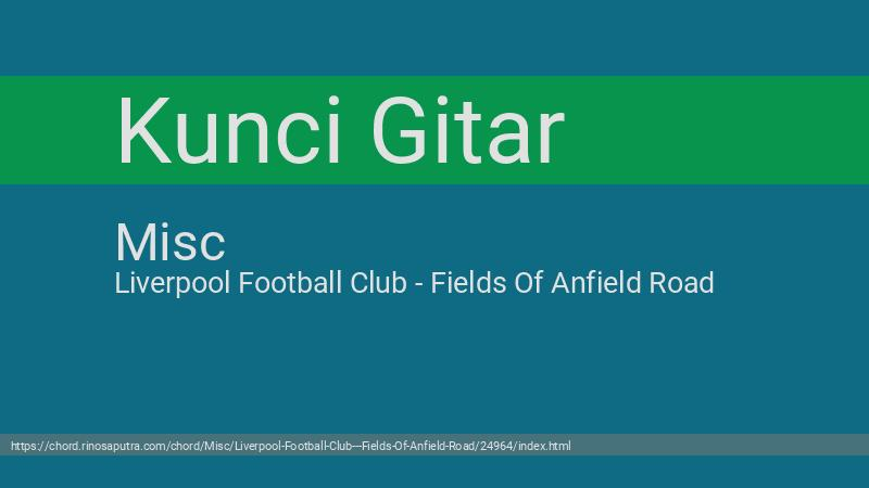 Chord Misc - Liverpool Football Club - Fields Of Anfield