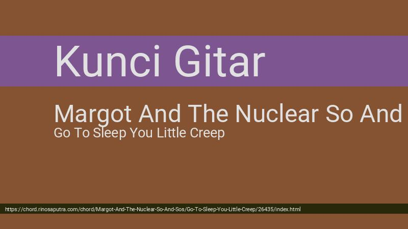 Chord Margot And The Nuclear So And Sos Go To Sleep You Little